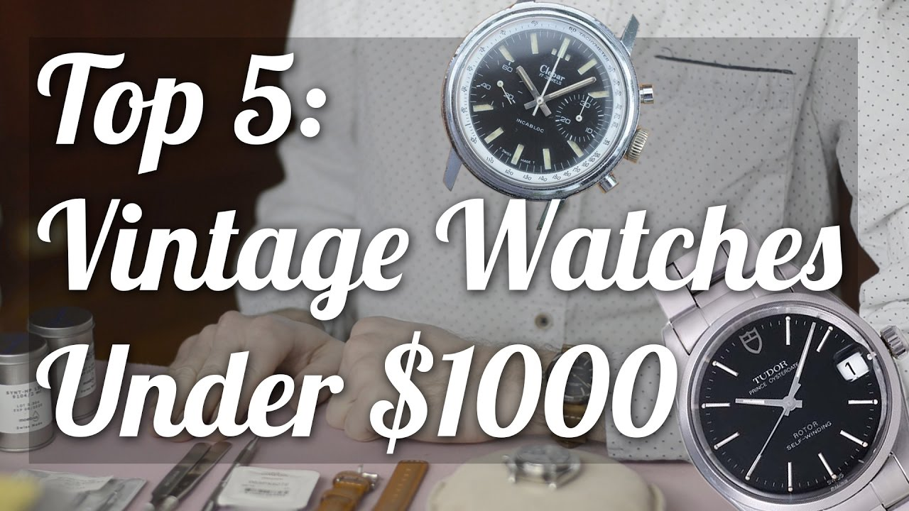 Top Five Vintage Watches Under $1,000